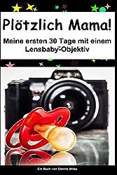 Plötzlich Mama: Meine ersten 30 Tage mit einem Lensbaby Objektiv