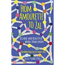 From Amourette to Żal: Bizarre and Beautiful Words from Europe: (For When English Just Won't Do) (English Edition)