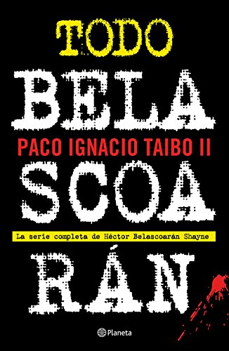 Todo Belascoarán: La serie completa de Héctor Beloascarán Shayne (Spanish Edition)