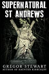 Supernatural St Andrews: A Guide to the Town's Dark History, Ghosts and Ghouls (Haunted Explorer) Paperback