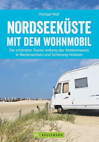 Nordseeküste Wohnmobil: Deutsche Nordseeküste mit dem Wohnmobil. Die schönsten Routen entlang des Weltnaturerbes Wattenmeer. Ein Wohnmobilreiseführer mit Tipps zu Stellplätzen und GPS-Daten.