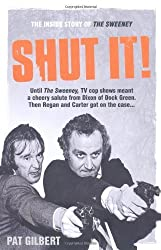 Shut It!: The Inside Story of The Sweeney by Pat Gilbert (2010-12-01)