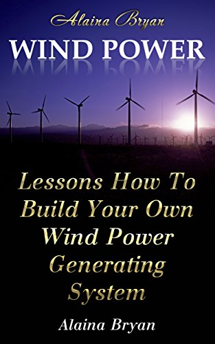 Wind Power: Lessons How To Build Your Own Wind Power Generating System (English Edition)
