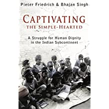 Captivating the Simple-Hearted: A Struggle for Human Dignity in the Indian Subcontinent