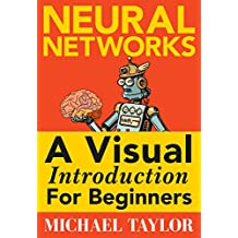 Make Your Own Neural Network: An In-depth Visual Introduction For Beginners (English Edition)