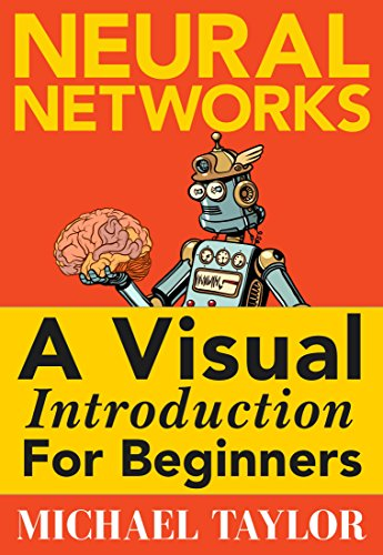 Machine Learning with Neural Networks: An In-depth Visual Introduction with Python: Make Your Own Neural Network in Python: A Simple Guide on Machine Learning with Neural Networks. (English Edition) por Michael Taylor