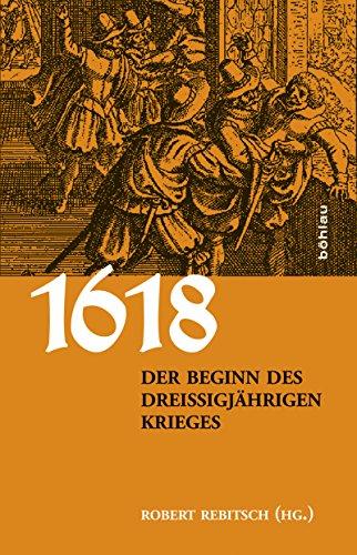 1618. Der Beginn des Dreißigjährigen Krieges