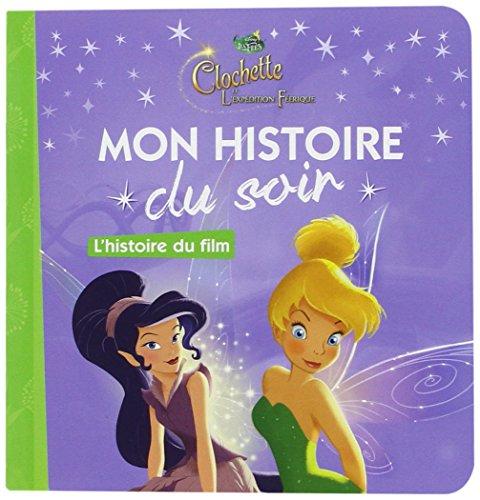 FÉE CLOCHETTE - Mon Histoire du Soir - La Fée Clochette et l'expédition féérique, L'histoire du film