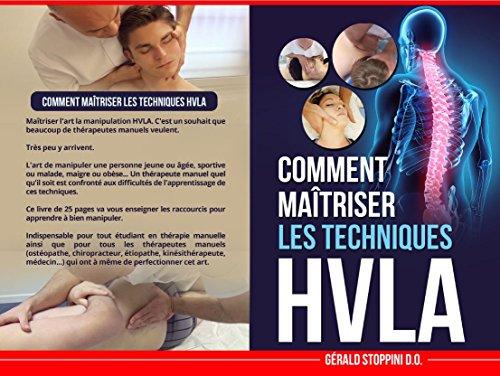 COMMENT MAÎTRISER LES TECHNIQUES HVLA (OSTEOPATHIE, CHIROPRATIQUE, PHYSIOTHERAPIE, KINESITHERAPIE, MANIPULATIONS VERTEBRALES): 5 SECRETS POUR Y ARRIVER (HVLA SERIES t. 0)