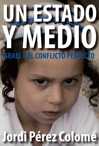 Un Estado y medio: Israel y el conflicto perfecto por Jordi Pérez Colomé