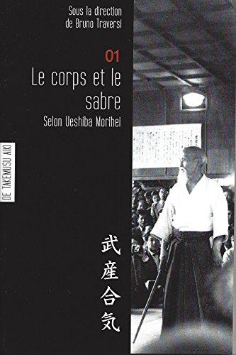 Le Corps et l'Art du Sabre Selon Ueshiba Morihei - Aikido par Morihei Ueshiba, Pierre Régnier