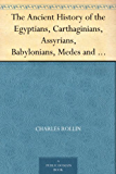 The Ancient History of the Egyptians, Carthaginians, Assyrians, Babylonians, Medes and Persians, Macedonians and Grecians (Vol. 1 of 6) (English Edition)