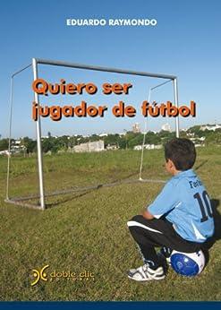 Quiero ser jugador de futbol de [Raymondo, Eduardo]
