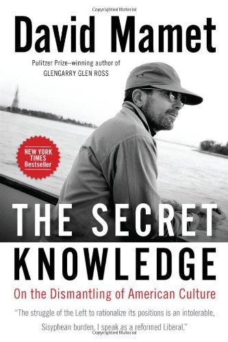 The Secret Knowledge: On the Dismantling of American Culture por David Mamet