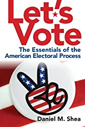 Let's Vote: The Essentials of the American Electoral Process