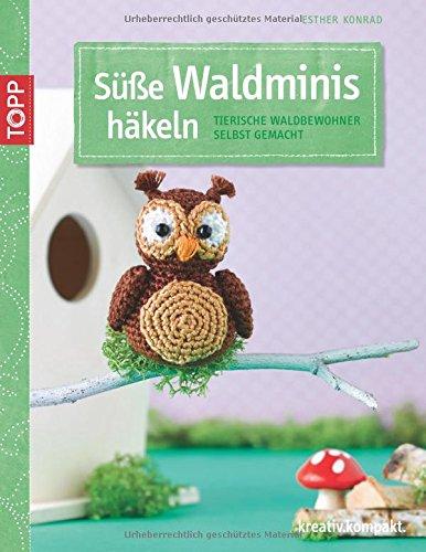 Eule Buch Set Kleine (Kreativ-Set Süße Waldminis häkeln: Tierische Waldbewohner selbst gemacht)
