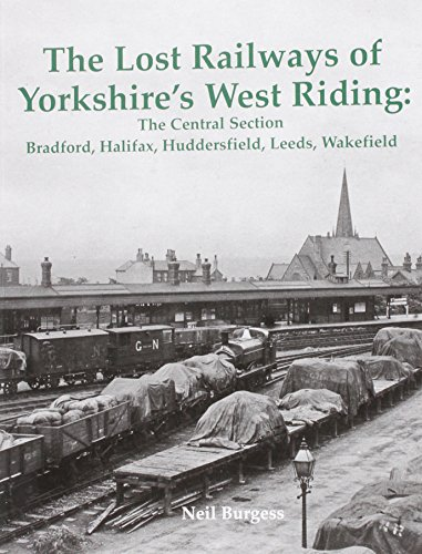 the-lost-railways-of-yorkshires-west-riding-the-central-section-bradford-halifax-huddersfield-leeds-