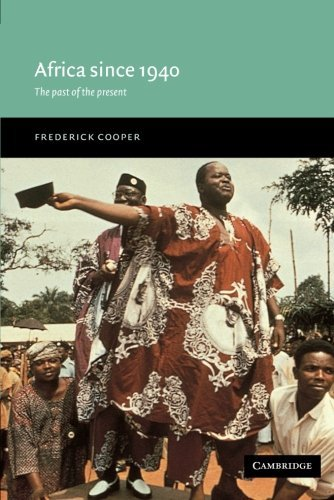 Africa since 1940: The Past of the Present (New Approaches to African History) by Cooper, Frederick (October 10, 2002) Paperback