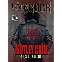 L'Age du Rock : MÖTley CrÜE: Vivre à en crever!