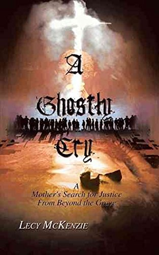 [(A Ghostly Cry : A Mother's Search for Justice From Beyond the Grave)] [By (author) Lecy McKenzie] published on (February, 2013)