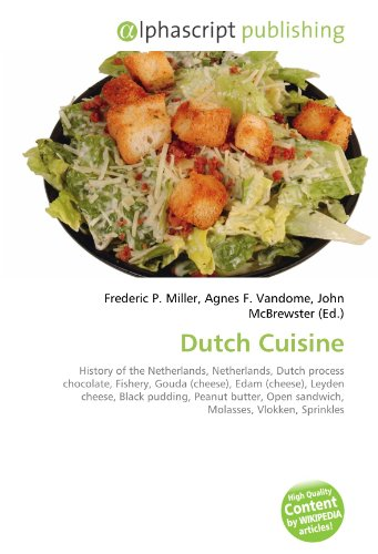 Dutch Cuisine: History of the Netherlands, Netherlands, Dutch process chocolate, Fishery, Gouda (cheese), Edam (cheese), Leyden cheese, Black pudding, ... Open sandwich, Molasses, Vlokken, Sprinkles