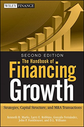 The Handbook of Financing Growth: Strategies, Capital Structure, and M&A Transactions (Wiley Finance Series)