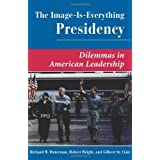 The Image Is Everything Presidency: Dilemmas In American Leadership (Dilemmas in American Politics) by Richard W. Waterman (1999-04-16)