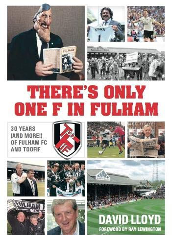 THERE'S ONLY ONE F IN FULHAM: 30 YEARS (AND MORE!) OF FULHAM FC AND TOOFIF por David Lloyd