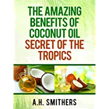 The amazing benefits of Coconut oil - secret of the tropics (Secret oils of the World Book 2) (English Edition)