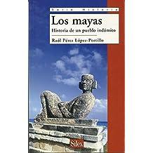 Los mayas : historia de un pueblo indómito (Serie Historia)