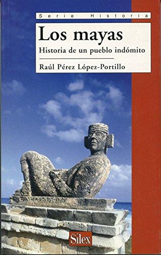 Los mayas: Historia de un pueblo indómito (Serie Historia)