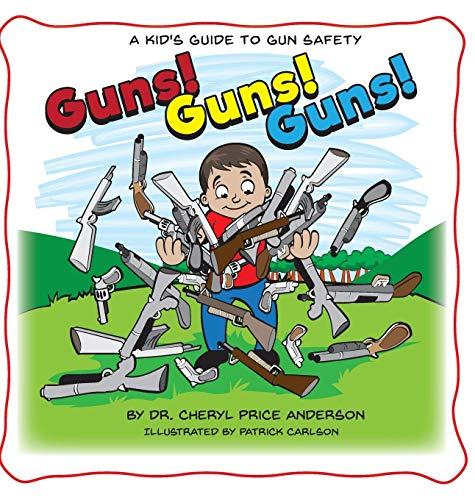 Guns! Guns! Guns!: A Kid's Guide to Gun Safety.