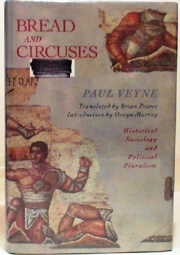 Bread and Circuses: Historical Sociology and Political Pluralism by Paul Veyne (1990-08-01)