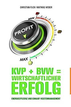 KVP + BVW = wirtschaftlicher Erfolg: Energieeffizienz und Einkauf / Kostenmanagement von [Flick, Christian, Weber, Mathias]