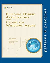 Building Hybrid Applications in the Cloud on Windows Azure (Microsoft patterns & practices) by Scott Densmore (2013-03-07)