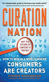 Curation Nation: How to Win in a World Where Consumers are Creators by [Rosenbaum, Steven]
