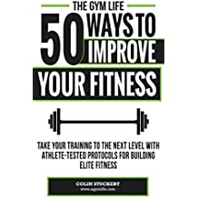 50 Ways To Improve Your Fitness: Take Your Training To The Next Level With Athlete-Tested Protocols For Building Elite Fitness (English Edition)
