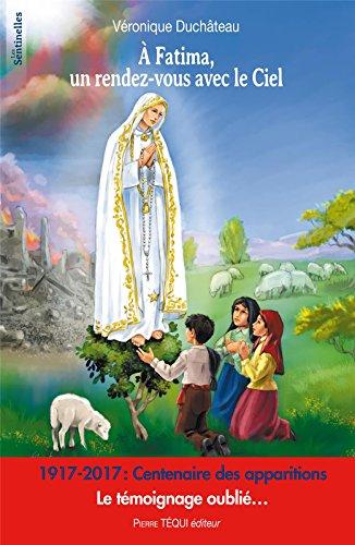 A Fatima, un rendez-vous avec le ciel - 1917-2017 : Centenaire des apparitions - Le témoignage oublié.