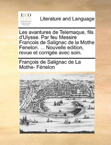 Les avantures de Telemaque, fils d'Ulysse. Par feu Messire Francois de Salignac de la Mothe Fenelon. ... Nouvelle edition, revue et corrigée avec soin.