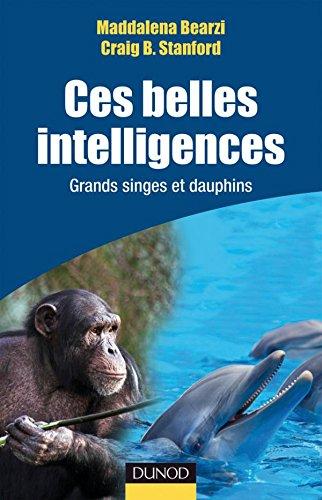 Ces belles intelligences - Grands singes et Dauphins par Maddalena Bearzi, Craig Britton Stanford