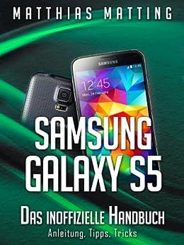 Samsung Galaxy S5 - das inoffizielle Handbuch. Anleitung, Tipps, Tricks von [Matting, Matthias]