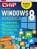 CHIP: Das große Windows 8 Handbuch, 148 Seiten Workshops und Tipps für Tablet & PC sowie 55 Windows-Tools auf DVD (2012)