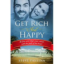 """Get Rich """"And"""" Happy: Be free and align your career with the path of the heart (English Edition)"""