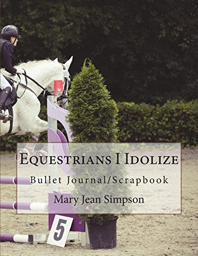 Equestrians I Idolize: Bullet Journal/Scrapbook por Mary Jean Simpson