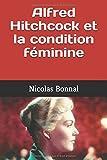 Telecharger Livres Alfred Hitchcock et la condition feminine (PDF,EPUB,MOBI) gratuits en Francaise