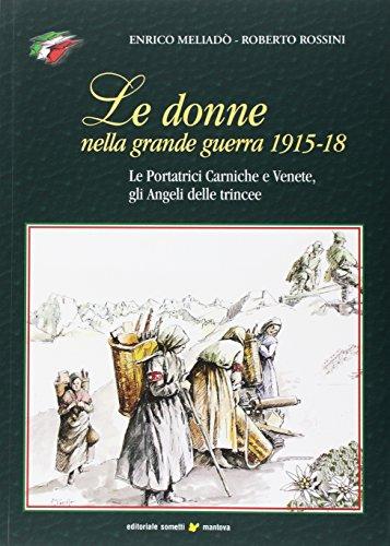 Le donne nella grande guerra 1915-18. Le portatrici carniche e venete, gli angeli delle trincee