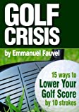 Image de Golf Crisis: How To Lower Your Score by 10 Strokes (English Edition)