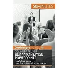 Comment réussir une présentation PowerPoint ?: Les Règles À Suivre Pour Une Présentation Percutante