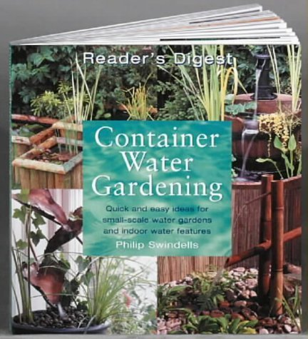Container Water Gardening: Quick and Easy Ideas for Small-scale Water Gardens and Indoor Water Features by Philip Swindells (1999-03-28)