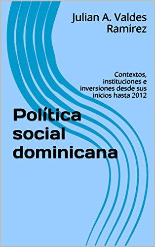 Descargar Libro Política social dominicana: Contextos, instituciones e inversiones desde sus inicios hasta 2012 de Julian A. Valdes Ramirez